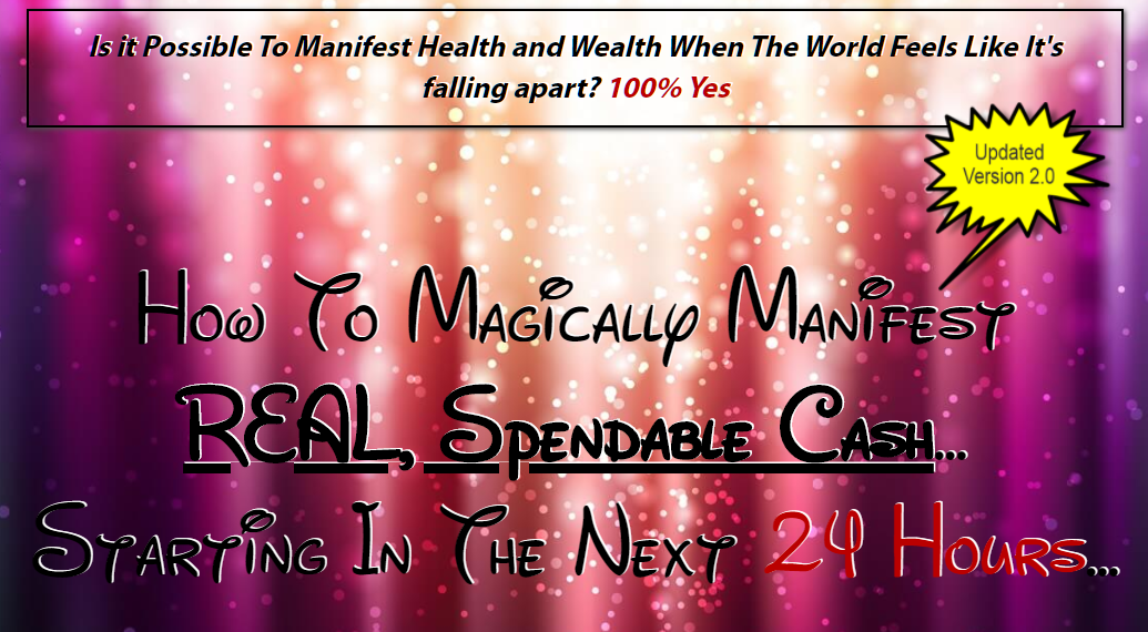 How To Magically Manifest REAL, Spendable Cash... Starting In The Next 24 Hours...